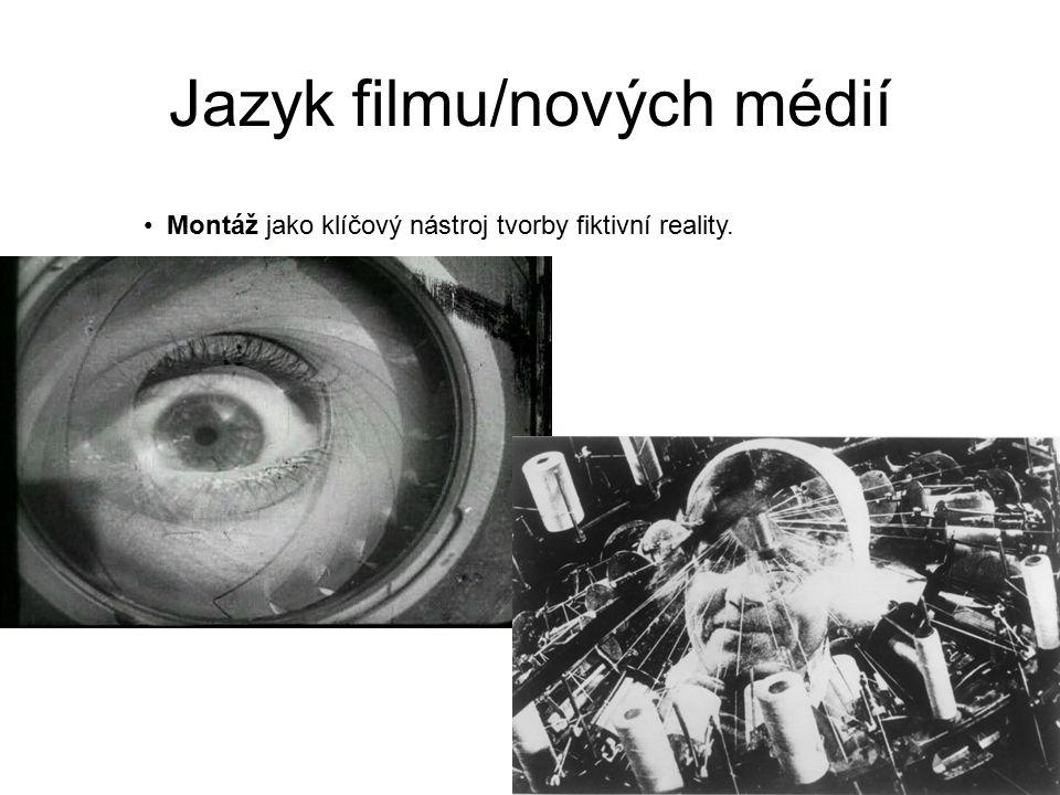 Jazyk filmu/nových médií Montáž jako klíčový nástroj tvorby fiktivní reality.