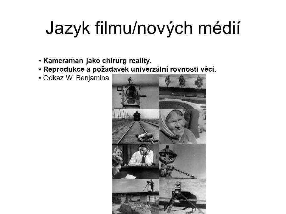 Jazyk filmu/nových médií Kameraman jako chirurg reality. Reprodukce a požadavek univerzální rovnosti věcí. Odkaz W. Benjamina