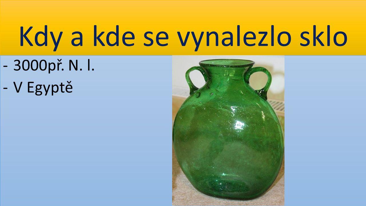 Kdy a kde se vynalezlo sklo -3000př. N. l. -V Egyptě