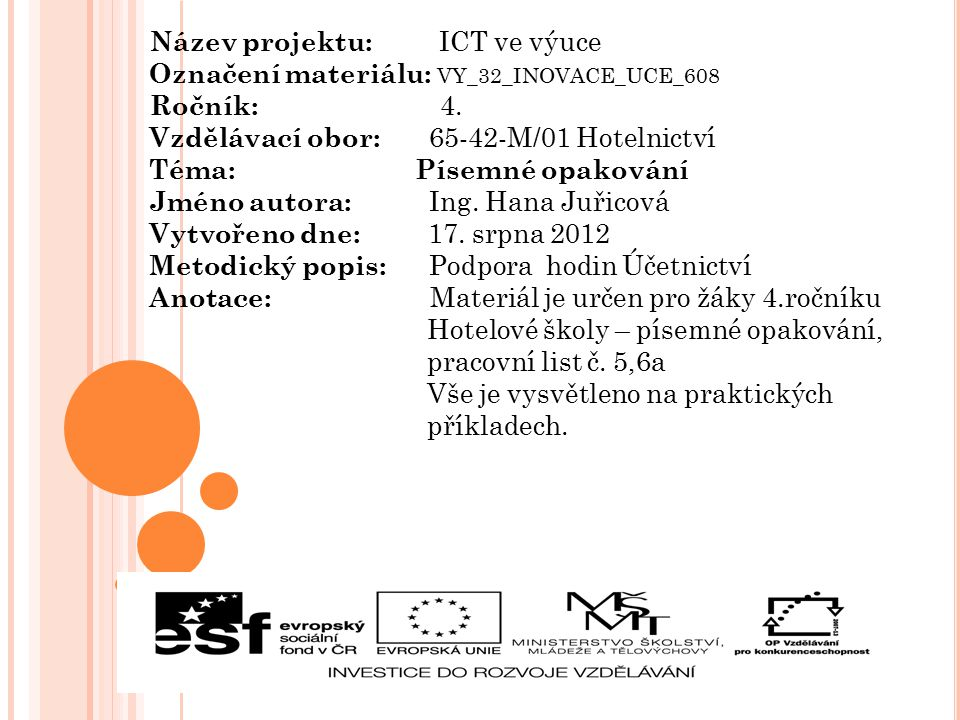Název projektu: ICT ve výuce Označení materiálu: VY_32_INOVACE_UCE_608 Ročník: 4. Vzdělávací obor: 65-42-M/01 Hotelnictví Téma: Písemné opakování Jmén