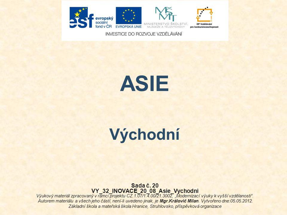 """ASIE Východní Sada č. 20 VY_32_INOVACE_20_08_Asie_Vychodni Výukový materiál zpracovaný v rámci projektu CZ.1.07/1.4.00/21.3002, """"Modernizací výuky k v"""