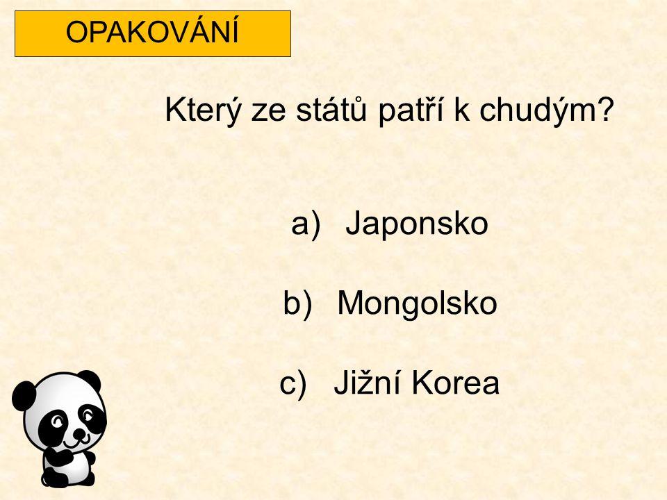 OPAKOVÁNÍ Který ze států patří k chudým? a)Japonsko b)Mongolsko c)Jižní Korea