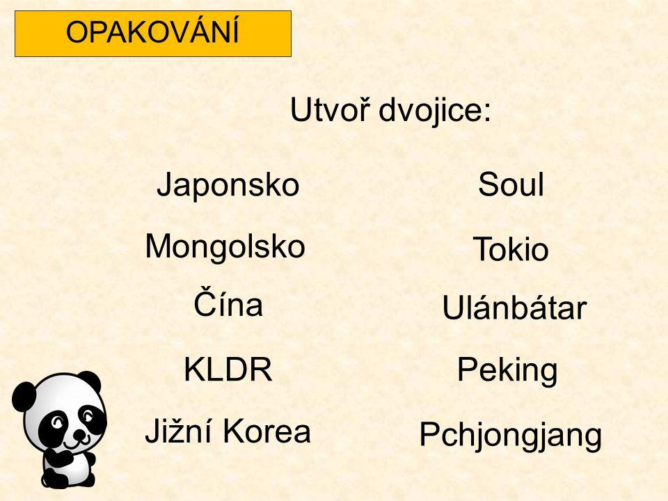 OPAKOVÁNÍ Utvoř dvojice: Japonsko Mongolsko Čína KLDR Jižní Korea Soul Tokio Ulánbátar Peking Pchjongjang