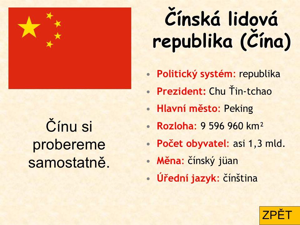 Čínská lidová republika (Čína) Politický systém: republika Prezident: Chu Ťin-tchao Hlavní město: Peking Rozloha: 9 596 960 km² Počet obyvatel: asi 1,