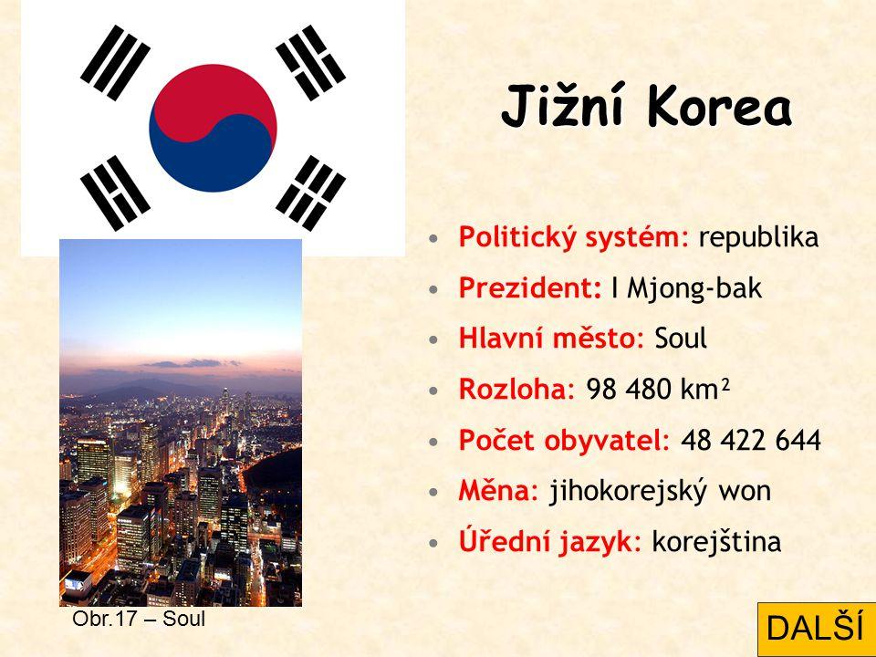 Jižní Korea Politický systém: republika Prezident: I Mjong-bak Hlavní město: Soul Rozloha: 98 480 km² Počet obyvatel: 48 422 644 Měna: jihokorejský wo