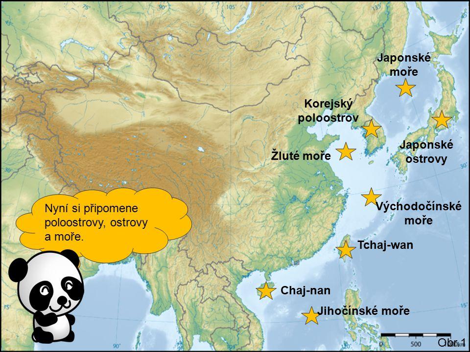 Nyní si připomene poloostrovy, ostrovy a moře. Obr.1 Japonské ostrovy Korejský poloostrov Tchaj-wan Chaj-nan Japonské moře Žluté moře Východočínské mo