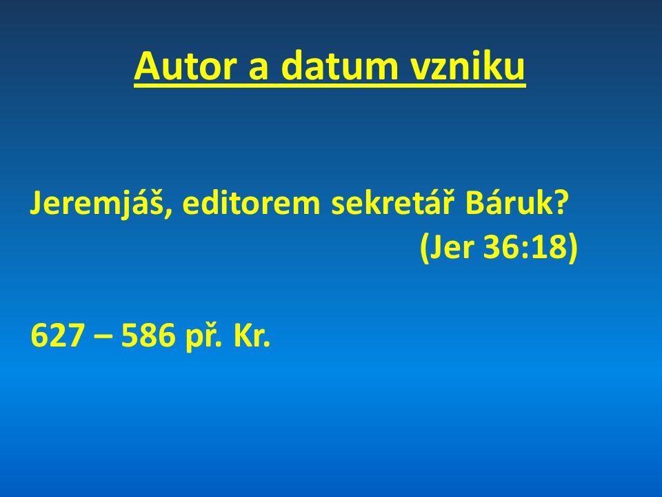 Autor a datum vzniku Jeremjáš, editorem sekretář Báruk? (Jer 36:18) 627 – 586 př. Kr.