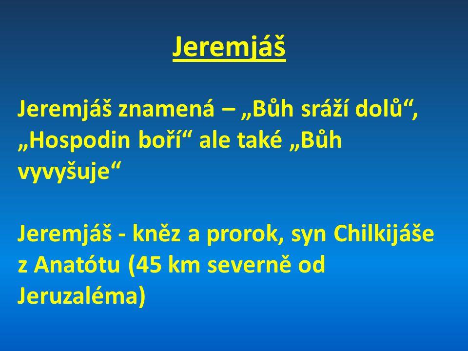 """Jeremjáš Jeremjáš znamená – """"Bůh sráží dolů"""", """"Hospodin boří"""" ale také """"Bůh vyvyšuje"""" Jeremjáš - kněz a prorok, syn Chilkijáše z Anatótu (45 km severn"""
