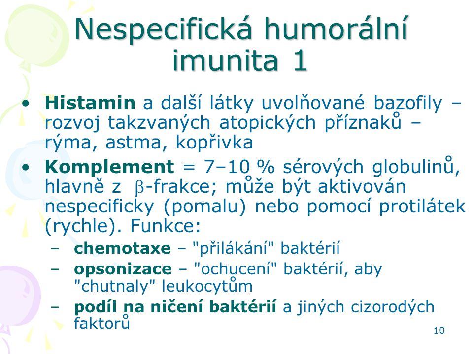 10 Nespecifická humorální imunita 1 Histamin a další látky uvolňované bazofily – rozvoj takzvaných atopických příznaků – rýma, astma, kopřivka Komplem