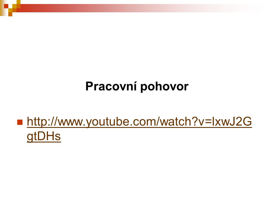 Pracovní pohovor http://www.youtube.com/watch v=lxwJ2G gtDHs http://www.youtube.com/watch v=lxwJ2G gtDHs