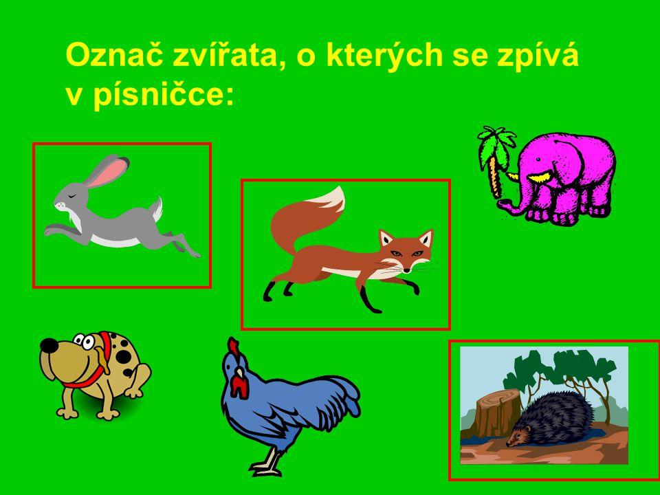 Označ zvířata, o kterých se zpívá v písničce: