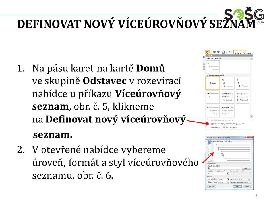 DEFINOVAT NOVÝ VÍCEÚROVŇOVÝ SEZNAM 9 1.Na pásu karet na kartě Domů ve skupině Odstavec v rozevírací nabídce u příkazu Víceúrovňový seznam, obr.