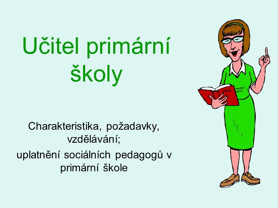 Učitel primární školy Charakteristika, požadavky, vzdělávání; uplatnění sociálních pedagogů v primární škole