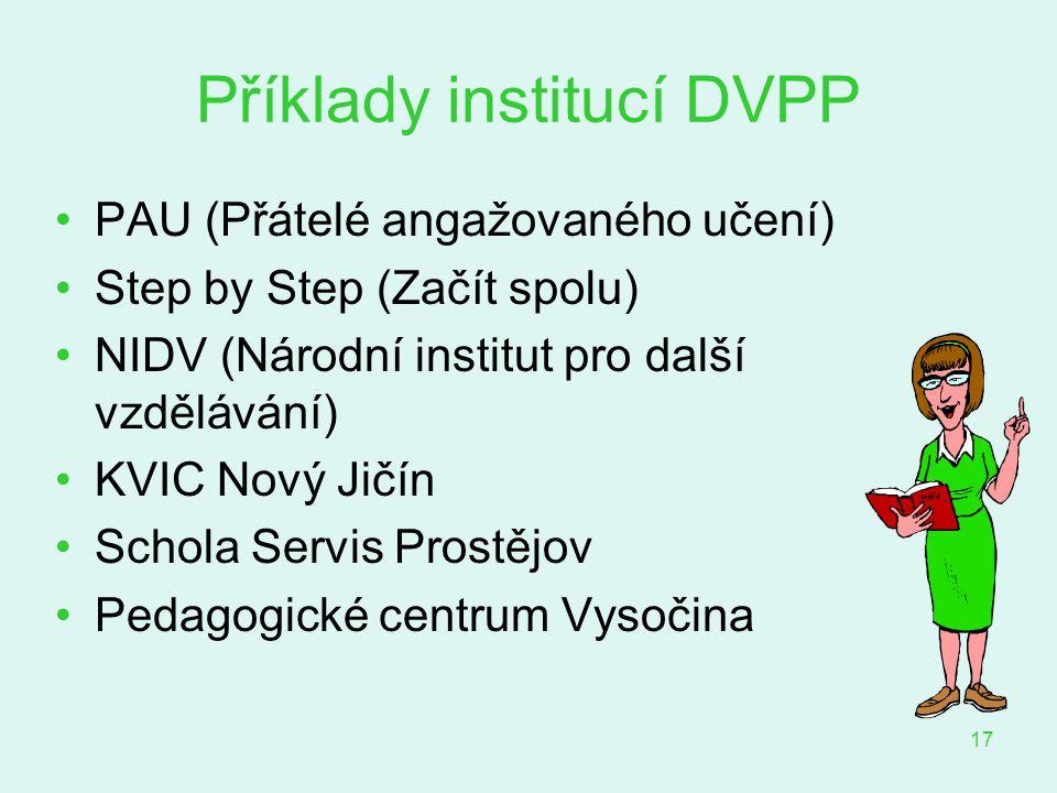 17 Příklady institucí DVPP PAU (Přátelé angažovaného učení) Step by Step (Začít spolu) NIDV (Národní institut pro další vzdělávání) KVIC Nový Jičín Sc