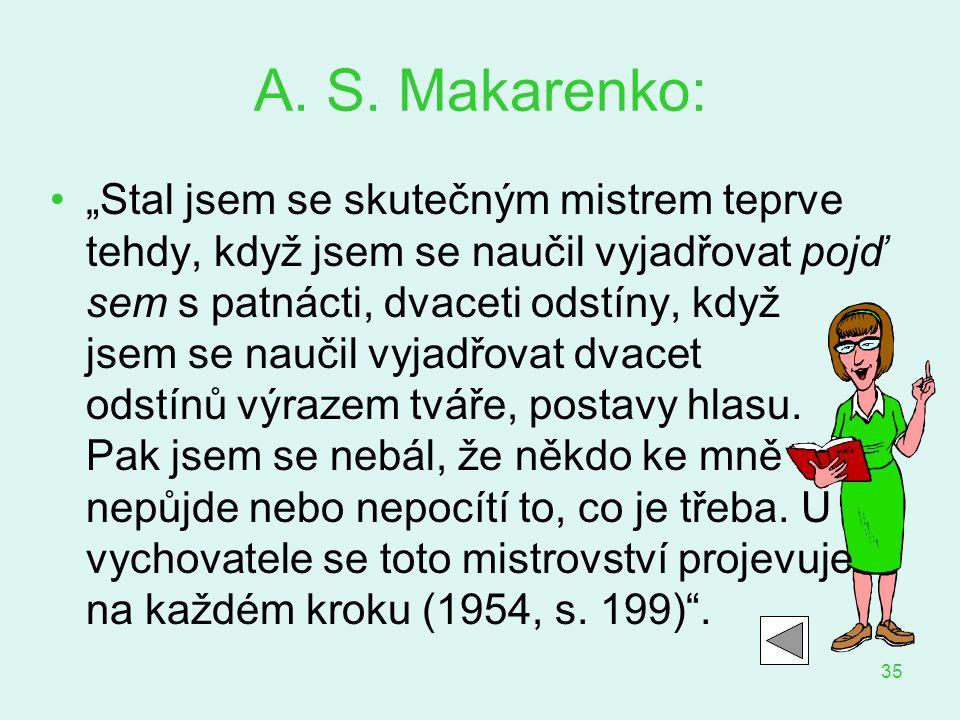 """35 A. S. Makarenko: """"Stal jsem se skutečným mistrem teprve tehdy, když jsem se naučil vyjadřovat pojď sem s patnácti, dvaceti odstíny, když jsem se na"""