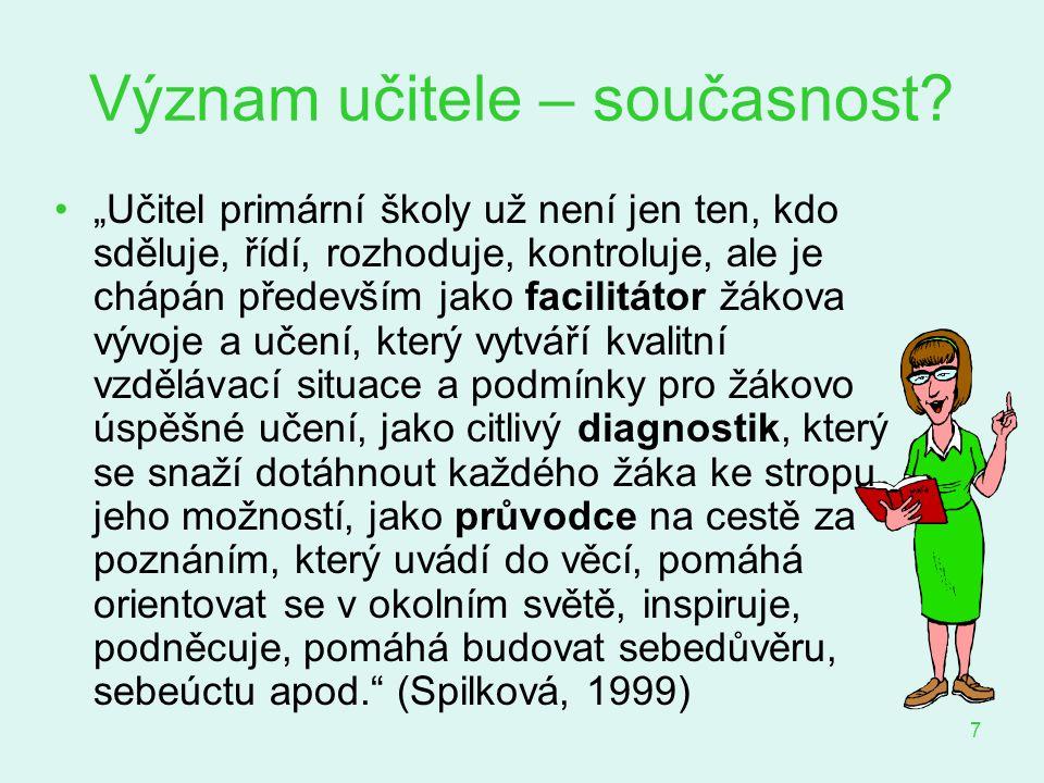 8 Podle zákona o pedagogických pracovnících, § 3 Učitelem na prvním stupni základní školy může být každý, kdo je plně způsobilý k právním úkonům, má odbornou kvalifikaci pro přímou pedagogickou činnost, kterou vykonává, je bezúhonný, je zdravotně způsobilý a prokázal znalost českého jazyka.