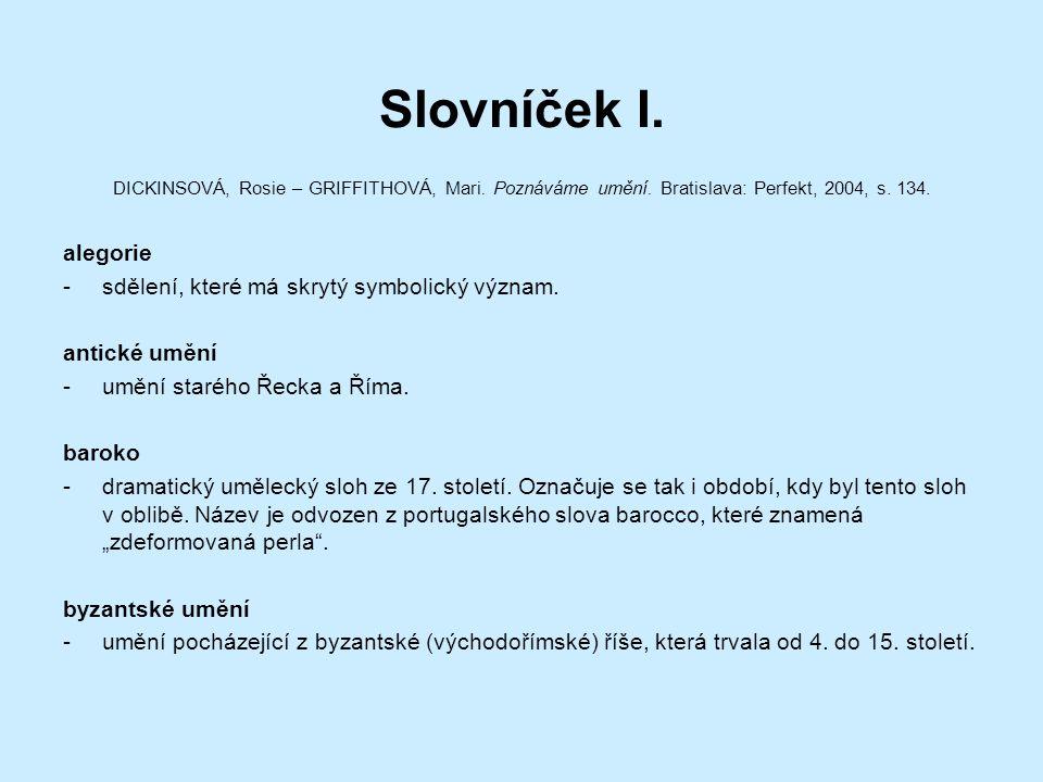 Slovníček I. DICKINSOVÁ, Rosie – GRIFFITHOVÁ, Mari. Poznáváme umění. Bratislava: Perfekt, 2004, s. 134. alegorie -sdělení, které má skrytý symbolický