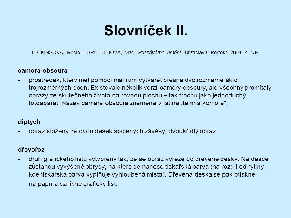 Slovníček II. DICKINSOVÁ, Rosie – GRIFFITHOVÁ, Mari. Poznáváme umění. Bratislava: Perfekt, 2004, s. 134. camera obscura -prostředek, který měl pomoci