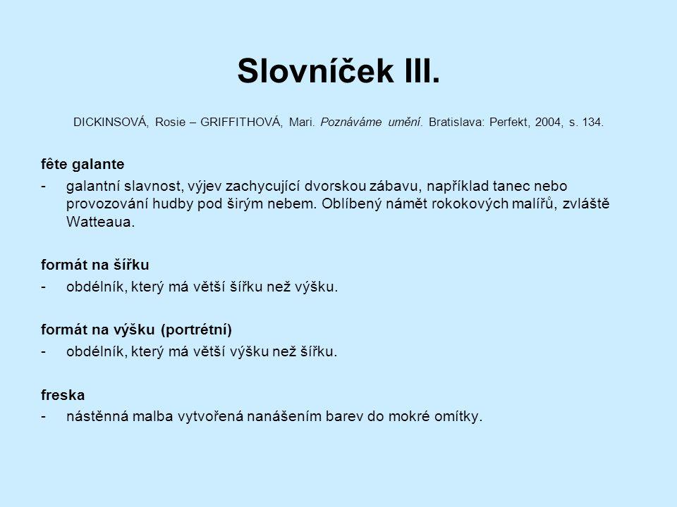 Slovníček III. DICKINSOVÁ, Rosie – GRIFFITHOVÁ, Mari. Poznáváme umění. Bratislava: Perfekt, 2004, s. 134. fête galante -galantní slavnost, výjev zachy