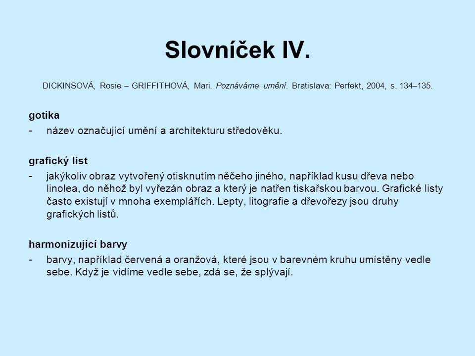 Slovníček IV. DICKINSOVÁ, Rosie – GRIFFITHOVÁ, Mari. Poznáváme umění. Bratislava: Perfekt, 2004, s. 134–135. gotika -název označující umění a architek