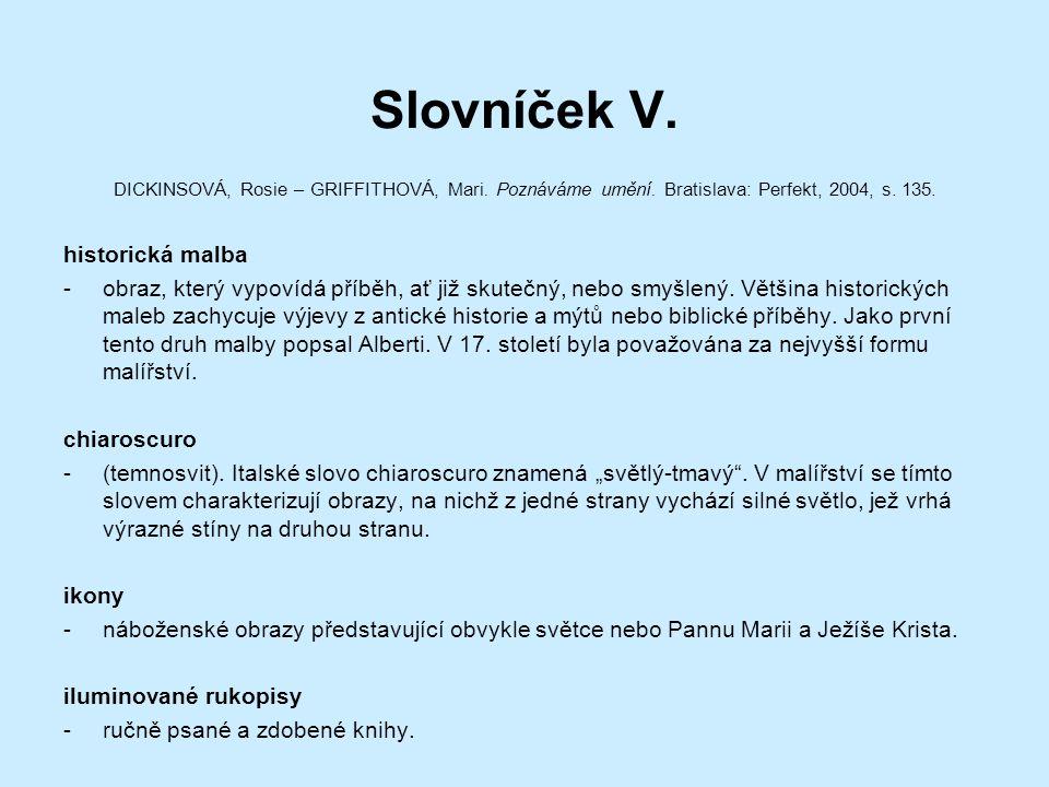 Slovníček V. DICKINSOVÁ, Rosie – GRIFFITHOVÁ, Mari. Poznáváme umění. Bratislava: Perfekt, 2004, s. 135. historická malba -obraz, který vypovídá příběh