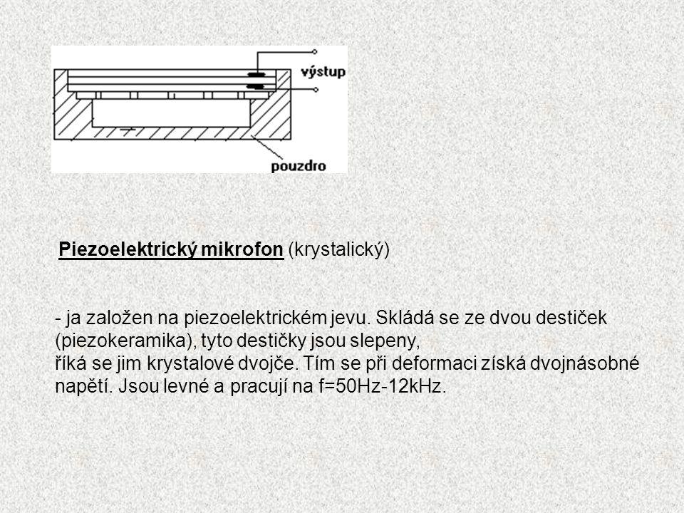 Piezoelektrický mikrofon (krystalický) - ja založen na piezoelektrickém jevu.