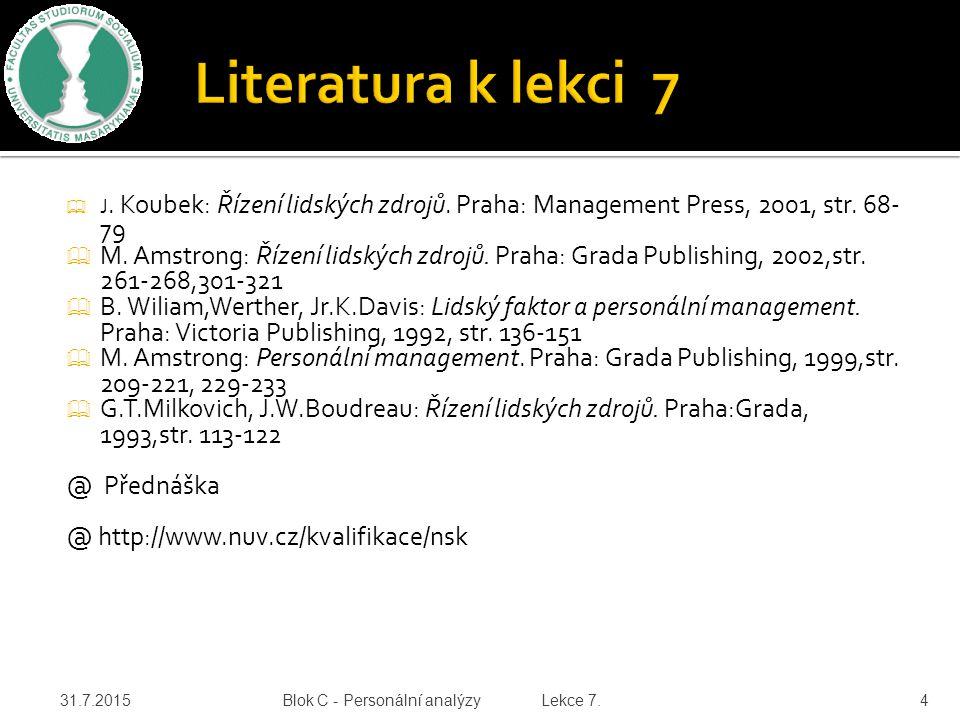  J. Koubek: Řízení lidských zdrojů. Praha: Management Press, 2001, str. 68- 79  M. Amstrong: Řízení lidských zdrojů. Praha: Grada Publishing, 2002,s