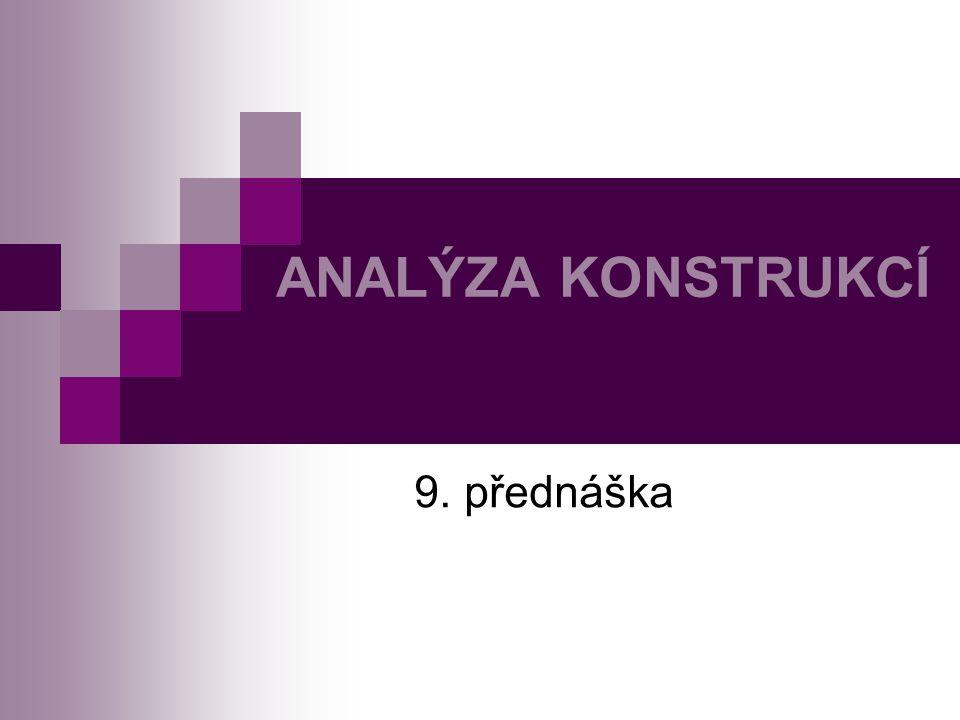 ANALÝZA KONSTRUKCÍ 9. přednáška