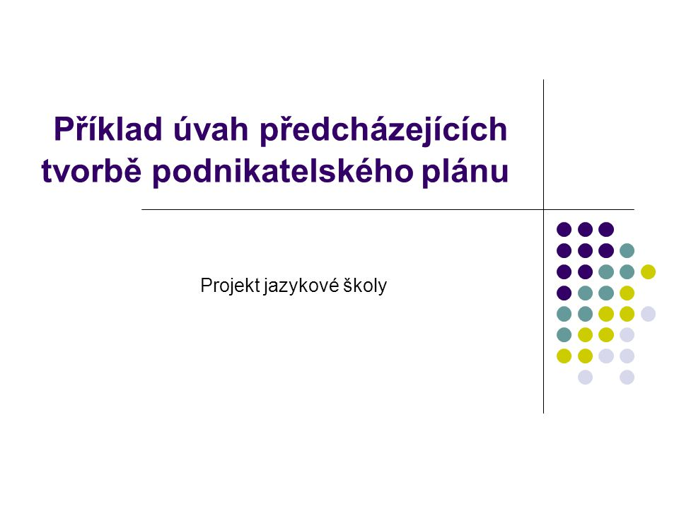 Příklad úvah předcházejících tvorbě podnikatelského plánu Projekt jazykové školy