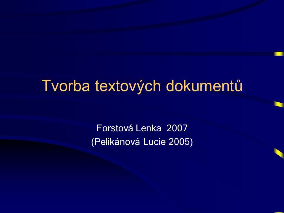 Tvorba textových dokumentů Forstová Lenka 2007 (Pelikánová Lucie 2005)