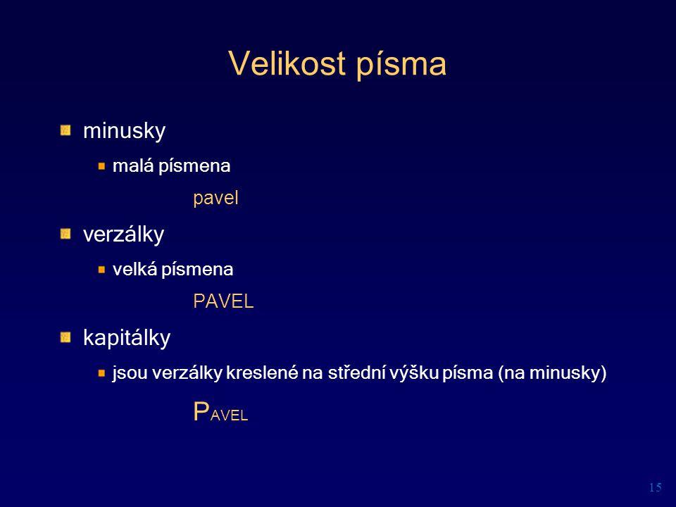 Velikost písma minusky malá písmena pavel verzálky velká písmena PAVEL kapitálky jsou verzálky kreslené na střední výšku písma (na minusky) P AVEL 15
