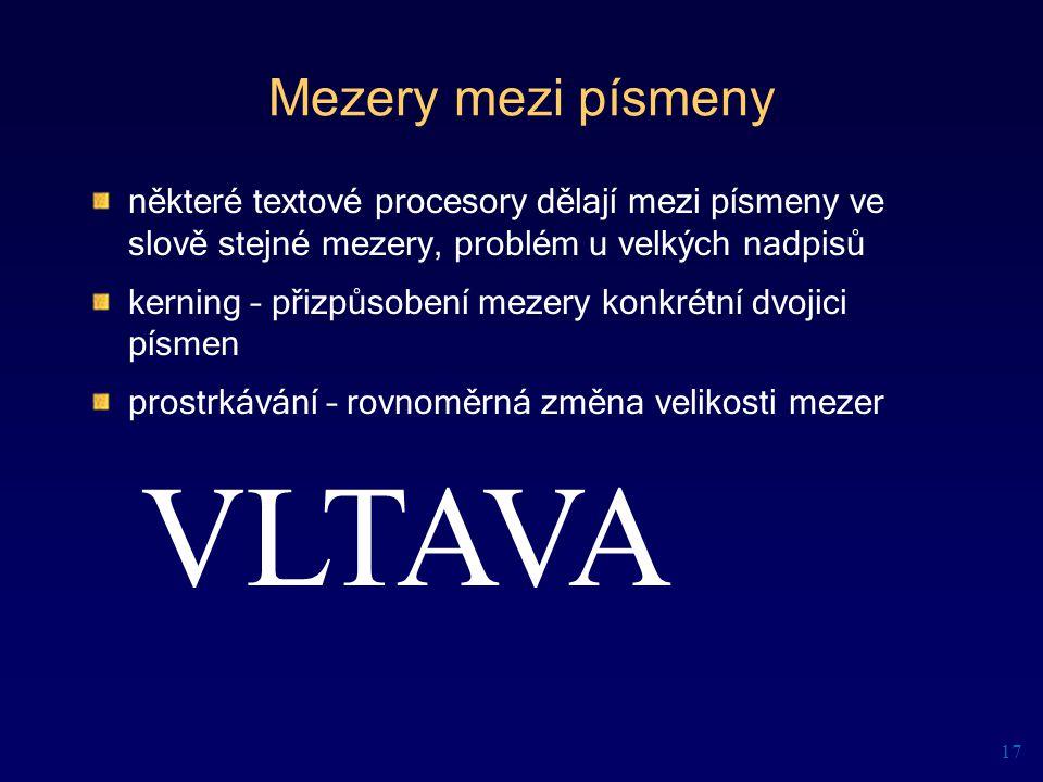 Mezery mezi písmeny některé textové procesory dělají mezi písmeny ve slově stejné mezery, problém u velkých nadpisů kerning – přizpůsobení mezery konk