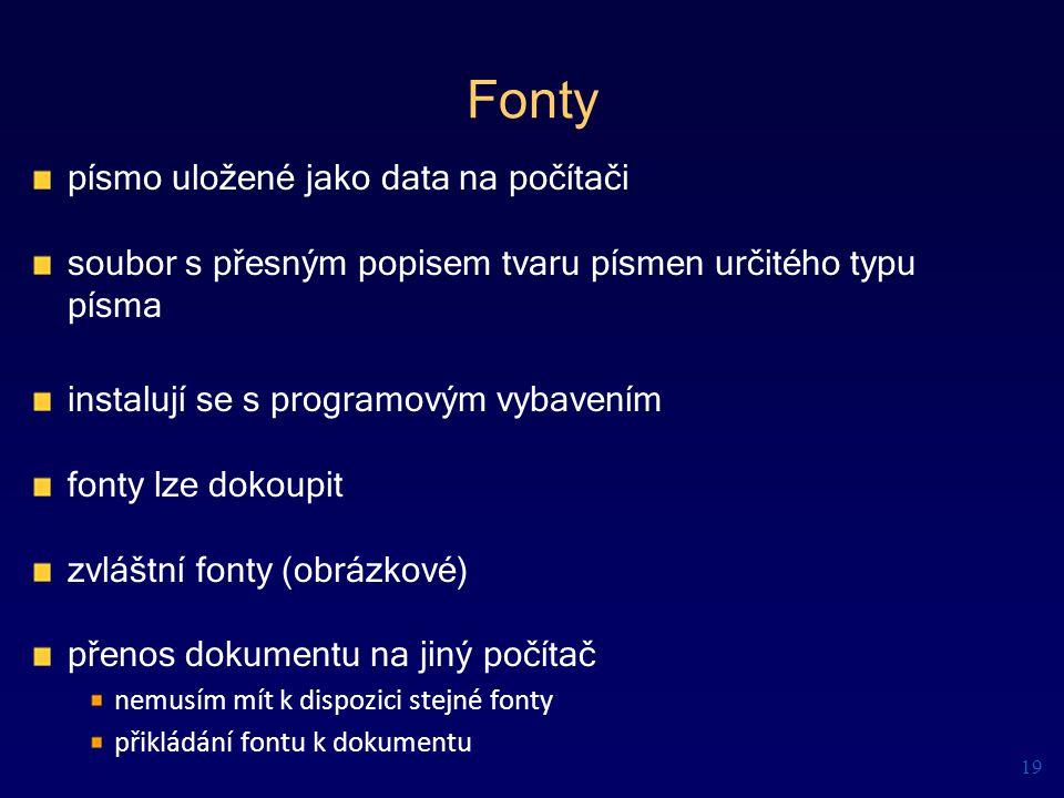 Fonty písmo uložené jako data na počítači soubor s přesným popisem tvaru písmen určitého typu písma instalují se s programovým vybavením fonty lze dok