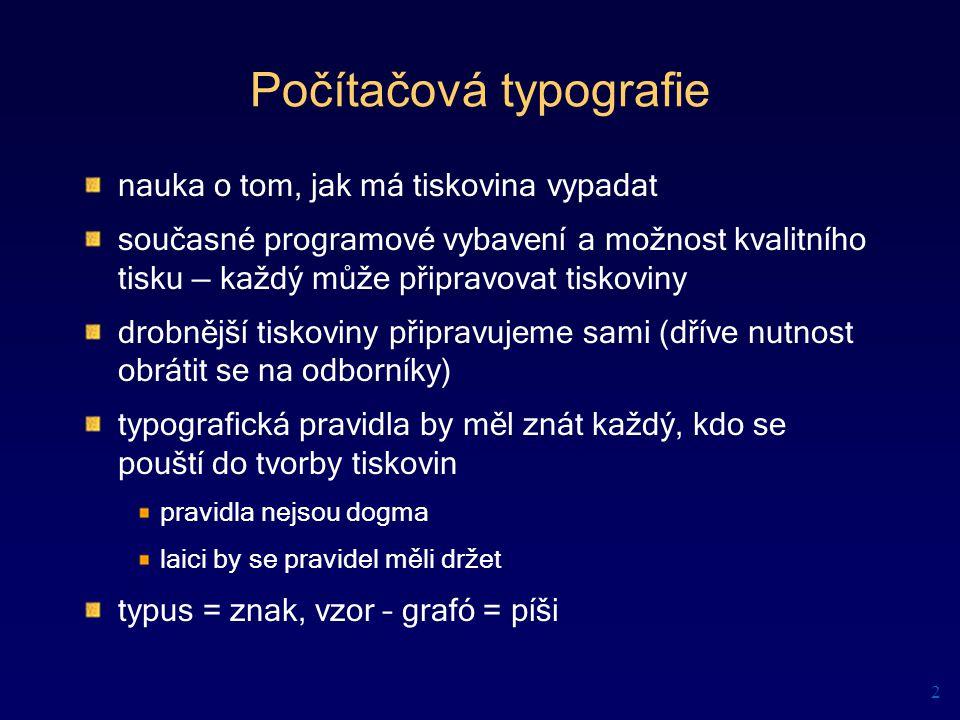 Typografické jednotky Pica (angloamerická stopa) 1 = 72,27 points 1 point = 0,353 mm 12 points = 1 pica = 4,233 mm Upravený systém pica (pajka) (Adobe) upraveno pro počítačové použití při tvorbě Postscript 1 = 72 bodů = 6 picas 1 pica = 12 bodů Didot (pařížská stopa) 1 bod = 0,376 mm 12 bodů = 1 cicero = 4,513 mm nepoužívá se v počítačové sazbě 13