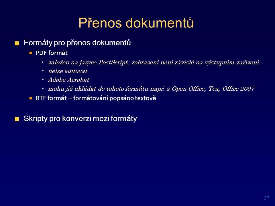 Přenos dokumentů Formáty pro přenos dokumentů PDF formát založen na jazyce PostScript, zobrazeni není závislé na výstupním zařízení nelze editovat Ado