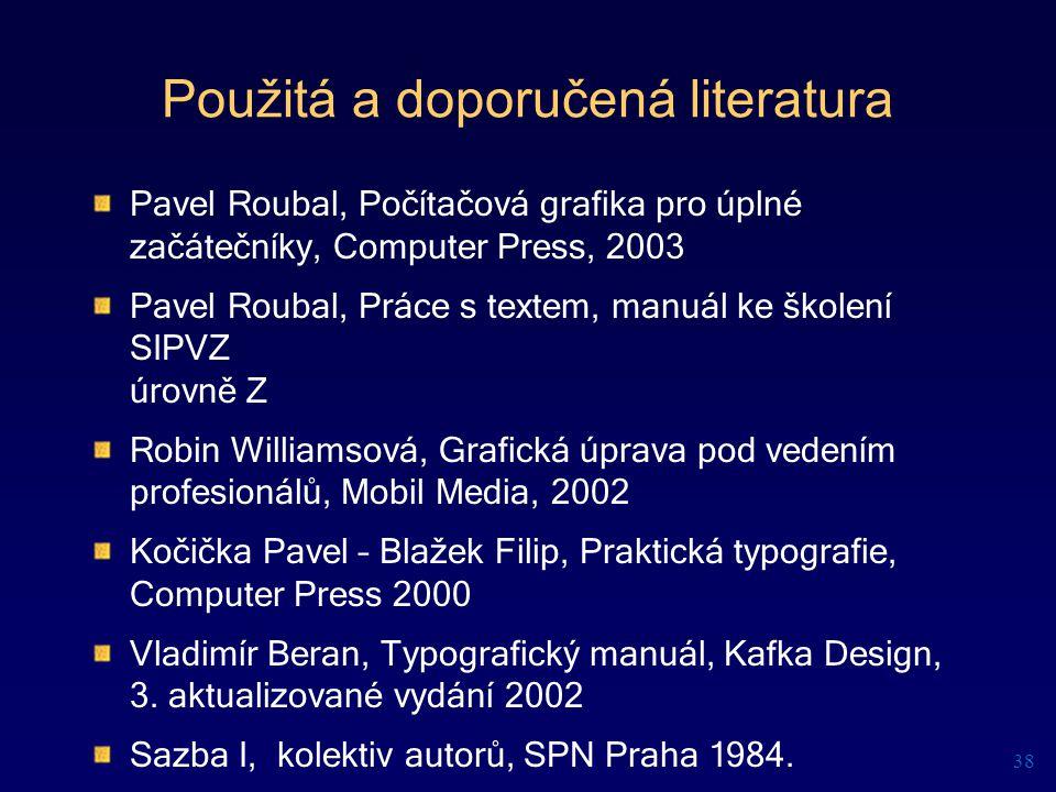 Použitá a doporučená literatura Pavel Roubal, Počítačová grafika pro úplné začátečníky, Computer Press, 2003 Pavel Roubal, Práce s textem, manuál ke š