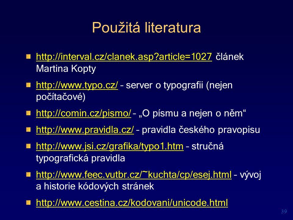 Použitá literatura http://interval.cz/clanek.asp?article=1027http://interval.cz/clanek.asp?article=1027 článek Martina Kopty http://www.typo.cz/http:/