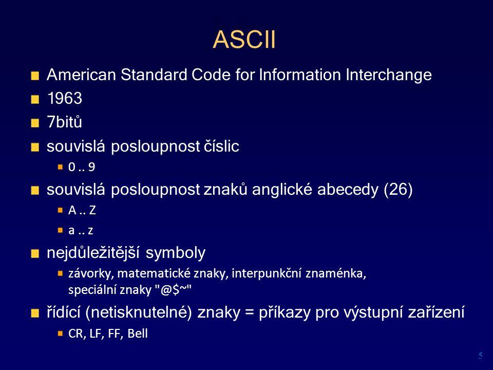 ASCII American Standard Code for Information Interchange 1963 7bitů souvislá posloupnost číslic 0.. 9 souvislá posloupnost znaků anglické abecedy (26)