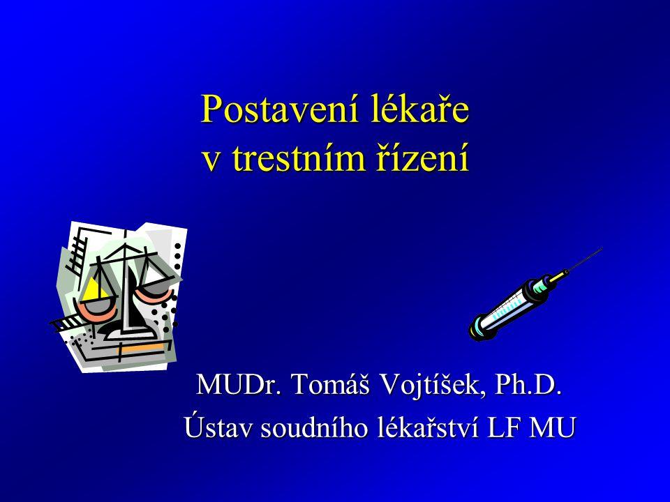 Postavení lékaře v trestním řízení MUDr. Tomáš Vojtíšek, Ph.D. Ústav soudního lékařství LF MU