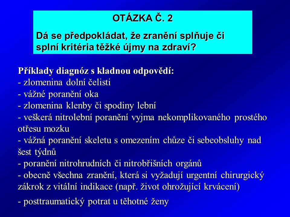 OTÁZKA Č.2 Dá se předpokládat, že zranění splňuje či splní kritéria těžké újmy na zdraví.