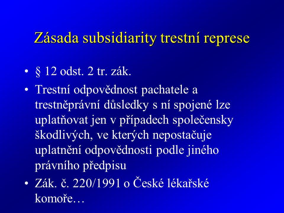Zásada subsidiarity trestní represe § 12 odst. 2 tr. zák. Trestní odpovědnost pachatele a trestněprávní důsledky s ní spojené lze uplatňovat jen v pří