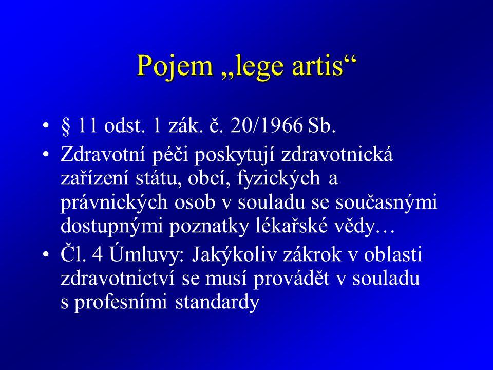 """Pojem """"lege artis"""" § 11 odst. 1 zák. č. 20/1966 Sb. Zdravotní péči poskytují zdravotnická zařízení státu, obcí, fyzických a právnických osob v souladu"""