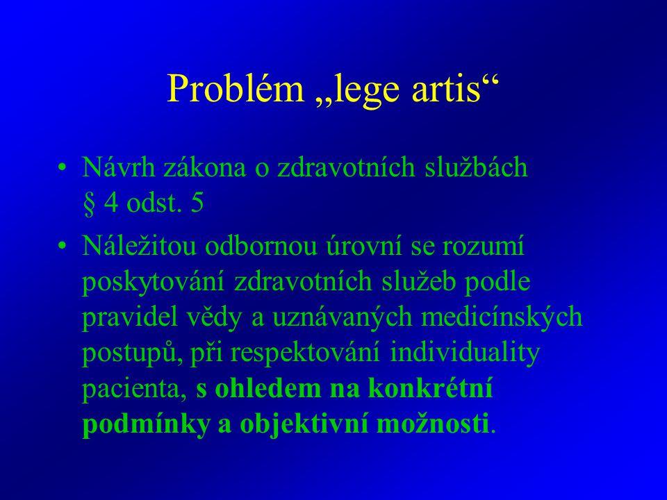 """Problém """"lege artis"""" Návrh zákona o zdravotních službách § 4 odst. 5 Náležitou odbornou úrovní se rozumí poskytování zdravotních služeb podle pravidel"""