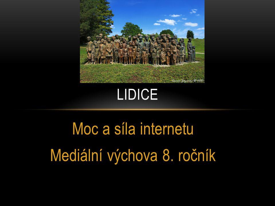 Moc a síla internetu Mediální výchova 8. ročník LIDICE