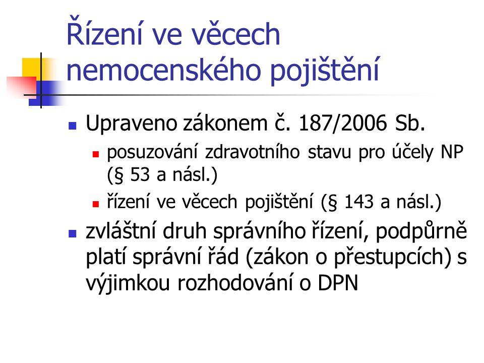 Řízení ve věcech nemocenského pojištění Upraveno zákonem č. 187/2006 Sb. posuzování zdravotního stavu pro účely NP (§ 53 a násl.) řízení ve věcech poj