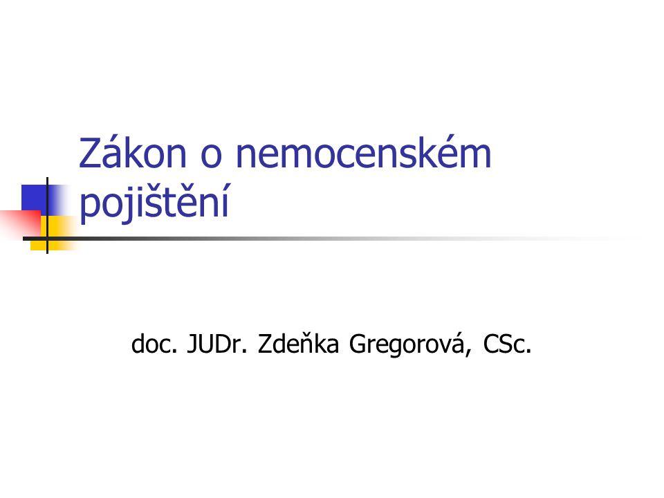 Zákon o nemocenském pojištění doc. JUDr. Zdeňka Gregorová, CSc.