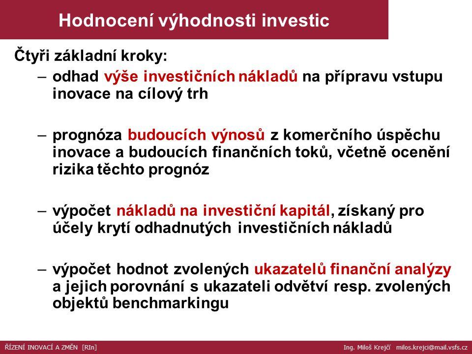 Čtyři základní kroky: –odhad výše investičních nákladů na přípravu vstupu inovace na cílový trh –prognóza budoucích výnosů z komerčního úspěchu inovace a budoucích finančních toků, včetně ocenění rizika těchto prognóz –výpočet nákladů na investiční kapitál, získaný pro účely krytí odhadnutých investičních nákladů –výpočet hodnot zvolených ukazatelů finanční analýzy a jejich porovnání s ukazateli odvětví resp.