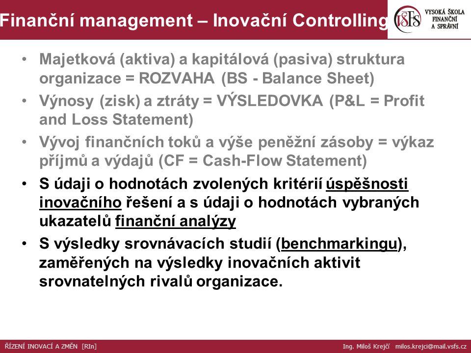 Majetková (aktiva) a kapitálová (pasiva) struktura organizace = ROZVAHA (BS - Balance Sheet) Výnosy (zisk) a ztráty = VÝSLEDOVKA (P&L = Profit and Loss Statement) Vývoj finančních toků a výše peněžní zásoby = výkaz příjmů a výdajů (CF = Cash-Flow Statement) S údaji o hodnotách zvolených kritérií úspěšnosti inovačního řešení a s údaji o hodnotách vybraných ukazatelů finanční analýzy S výsledky srovnávacích studií (benchmarkingu), zaměřených na výsledky inovačních aktivit srovnatelných rivalů organizace.