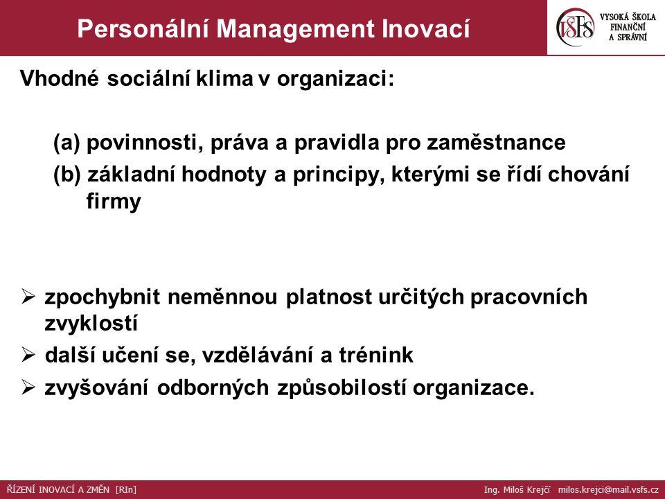 Vhodné sociální klima v organizaci: (a) povinnosti, práva a pravidla pro zaměstnance (b) základní hodnoty a principy, kterými se řídí chování firmy  zpochybnit neměnnou platnost určitých pracovních zvyklostí  další učení se, vzdělávání a trénink  zvyšování odborných způsobilostí organizace.