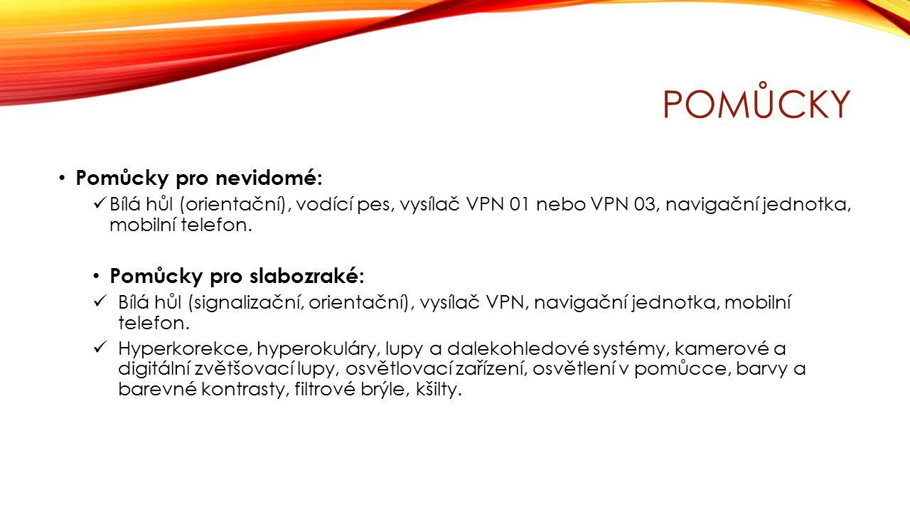 POMŮCKY Pomůcky pro nevidomé: Bílá hůl (orientační), vodící pes, vysílač VPN 01 nebo VPN 03, navigační jednotka, mobilní telefon. Pomůcky pro slabozra